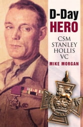 D-Day Hero - CSM Stanley Hollis VC ebook by Mike Morgan