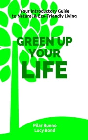 Healthy Life Hacks: GREEN up your LIFE: Your Introductory Guide to Natural & Eco-Friendly Living - GREEN up your PERIOD, BEAUTY, HOME, MEDICINE and BABY ebook by Pilar Bueno