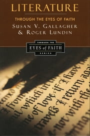 Literature Through the Eyes of Faith - Christian College Coalition Series ebook by Susan V. Gallagher,Roger Lundin