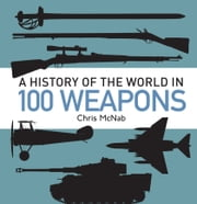 A History of the World in 100 Weapons ebook by Chris McNab,Andrew Roberts