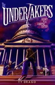 The Undertakers - Secret of the Corpse Eater ebook by Ty Drago
