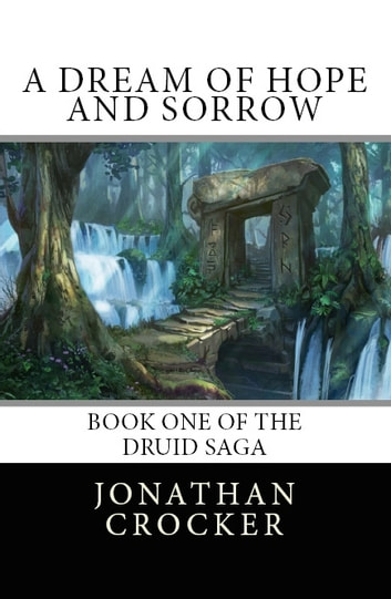A Dream of Hope and Sorrow - Book One of the Druid Saga ebook by Jonathan Crocker