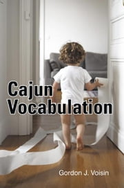 Cajun Vocabulation ebook by Gordon J. Voisin