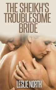The Sheikh's Troublesome Bride - Jawhara Sheikhs Series, #2 ebook by Leslie North