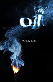 Oil: Resources Production Uses Impacts ebook by Vaclav Smil
