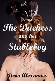 The Duchess and her Stableboy ebook by Paris Alexander