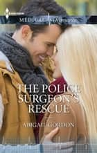 The Police Surgeon's Rescue ebook by Abigail Gordon