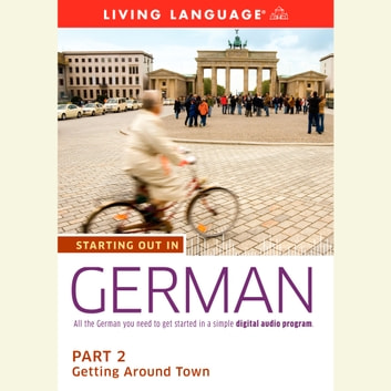 Starting Out in German: Part 2--Getting Around Town audiobook by Living Language