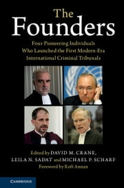 The Founders - Four Pioneering Individuals Who Launched the First Modern-Era International Criminal Tribunals ebook by David M. Crane, Leila Sadat, Michael P. Scharf