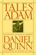 Tales of Adam ebook by Daniel Quinn, Michael McCurdy