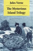 The Mysterious Island Trilogy ebook by Jules Verne,W. H. G.  Kingston,Stephen W.  White