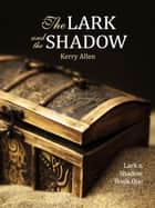 The Lark and the Shadow ebook by Kerry Allen