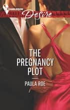 The Pregnancy Plot - A Passionate Billionaire Pregnancy Romance ebook by Paula Roe