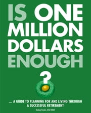Is one million dollars enough? - A guide to planning for and living through a successful retirement ebook by Rodney Brooks,USA TODAY