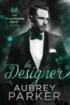 Trillionaire Boys' Club: The Designer ebook by Aubrey Parker