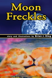 Moon Freckles ebook by Brian King