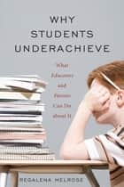 Why Students Underachieve ebook by Regalena Melrose