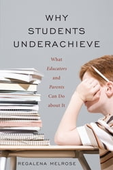 Why Students Underachieve - What Educators and Parents Can Do about It ebook by Regalena Melrose