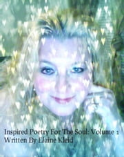 Inspired Poetry For The Soul: Volume 1 ebook by Elaine Kleid