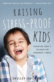 Raising Stress-Proof Kids - Parenting Today's Children for Tomorrow's World ebook by Shelley Davidow