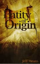 Entity of Origin ebook by Jeff Means
