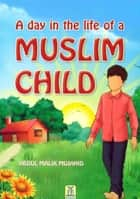 A Day in the Life of a Muslim Child ebook by Darussalam Publishers, Abdul Malik Mujahid