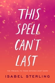 This Spell Can't Last ebook by Isabel Sterling