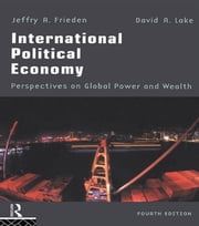 International Political Economy - Perspectives on Global Power and Wealth ebook by Jeffry A. Frieden,David A. Lake