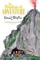 The Mountain of Adventure ebook by Enid Blyton