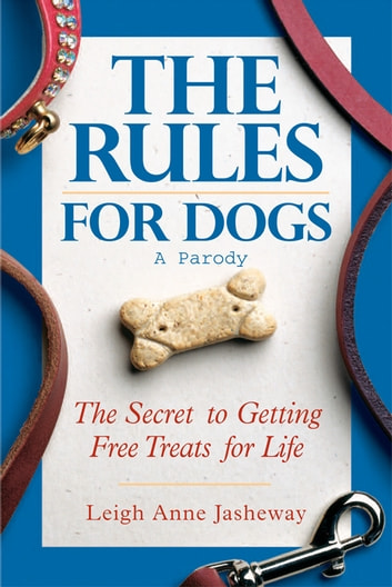 Rules for Dogs - The Secret to Getting Free Treats for Life ebook by Leigh Anne Jasheway