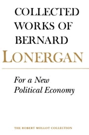 For a New Political Economy - Volume 21 ebook by Bernard Lonergan, Philip McShane