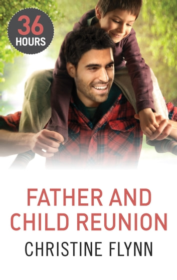 Father and Child Reunion (36 Hours, Book 6) ekitaplar by Christine Flynn