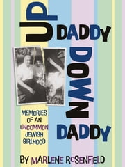 Up Daddy Down Daddy - Memories of an Uncommon Jewish Girlhood ebook by Marlene Rosenfield