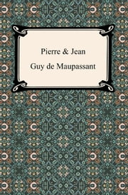 Pierre & Jean ebook by Guy de Maupassant