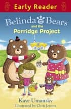 Belinda and the Bears and the Porridge Project ebook by Kaye Umansky, Chris Jevons