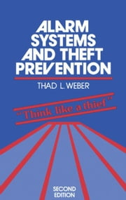 Alarm Systems and Theft Prevention ebook by Weber, Thad L.