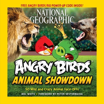 National Geographic Angry Birds Animal Showdown - 50 Wild and Crazy Animal Face-Offs eBook by Mel White