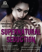 Supernatural Seduction - 5 Paranormal Novellas ebook by Holley Trent,Susan Blexrud,Sharon Clare,Bea Moon
