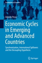 Economic Cycles in Emerging and Advanced Countries - Synchronization, International Spillovers and the Decoupling Hypothesis ebook by Antonio Pesce