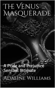 The Venus Masquerade: A Pride and Prejudice Sensual Intimate
