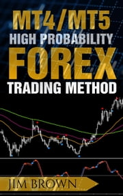 MT4/MT5 High Probability Forex Trading Method ebook by Jim Brown