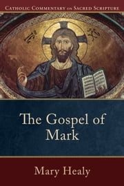 Gospel of Mark, The (Catholic Commentary on Sacred Scripture) ebook by Mary Healy,Peter Williamson,Mary Healy