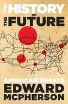 The History of the Future - American Essays ebook by Edward McPherson