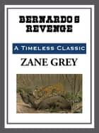 Bernardo's Revenge ebook by Zane Grey
