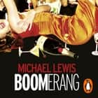Boomerang - The Meltdown Tour audiobook by Michael Lewis
