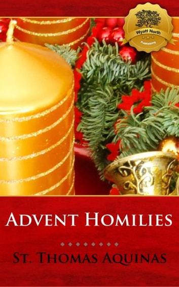 Advent Homilies ebook by St. Thomas Aquinas, Wyatt North