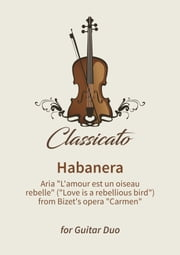 "Habanera - Aria ""L'amour est un oiseau rebelle"" (""Love is a rebellious bird"") from Bizet's opera ""Carmen"" ebook by Lars Opfermann, Georges Bizet"