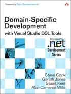 Domain-Specific Development with Visual Studio DSL Tools ebook by Steve Cook, Gareth Jones, Stuart Kent,...