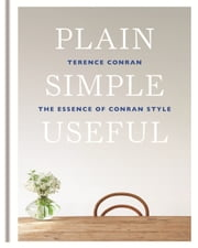 Plain Simple Useful - The Essence of Conran Style ebook by Terence Conran
