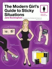 The Modern Girl's Guide to Sticky Situations ebook by Jane Buckingham